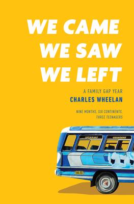 We Came, We Saw, We Left: A Family Gap Year - Wheelan, Charles