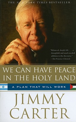 We Can Have Peace in the Holy Land: A Plan That Will Work - Carter, Jimmy, President
