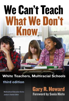We Can't Teach What We Don't Know - Howard, Gary R, and Nieto, Sonia (Foreword by), and Banks, James a (Editor)