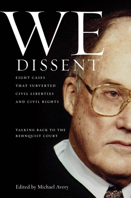 We Dissent: Talking Back to the Rehnquist Court, Eight Cases That Subverted Civil Liberties and Civil Rights - Avery, Michael (Editor)
