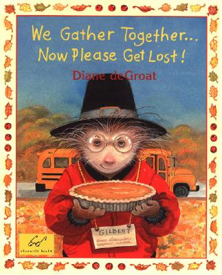 We Gather Together... Now Please Get Lost! - de Groat, Diane