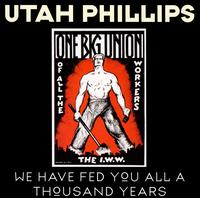 We Have Fed You All for a Thousand Years - Utah Phillips