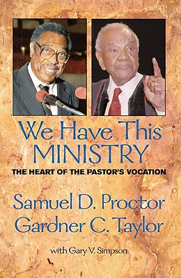We Have This Ministry: The Heart of the Pastor's Vocation - Proctor, Samuel DeWitt, and Taylor, Gardner C