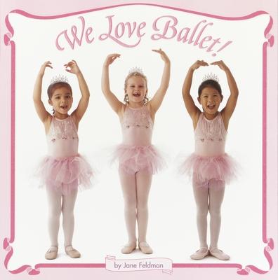 We Love Ballet! - Feldman, Jane