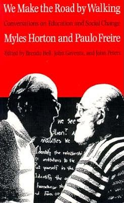 We Make the Road by Walking: Conversations on Education and Social Change - Horton, Myles