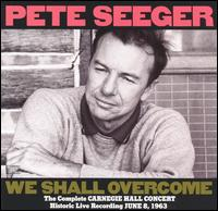 We Shall Overcome: The Complete Carnegie Hall Concert - Pete Seeger