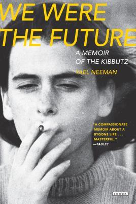 We Were the Future: A Memoir of the Kibbutz - Neeman, Yael, and Silverston, Sondra (Translated by)