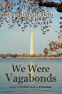 We Were Vagabonds: Sequel to Father Was a Caveman - Harman Betts, June