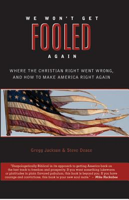 We Won't Get Fooled Again: Where the Christian Right Went Wrong and How to Make America Right Again - Jackson, Gregg