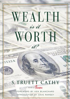 Wealth: Is It Worth It? - Cathy, S Truett, and Blanchard, Ken (Foreword by), and Ramsey, Dave (Introduction by)