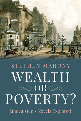 Wealth or Poverty? Jane Austen's Novels Explored - Mahony, Stephen