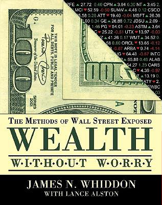 Wealth Without Worry: The Methods of Wall Street Exposed - Whiddon, James N