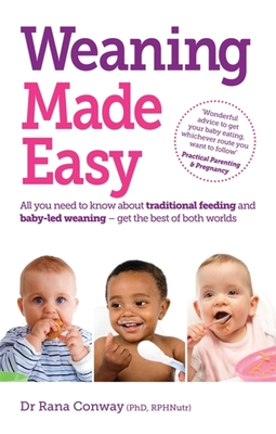 Weaning Made Easy: All you need to know about spoon feeding and baby-led weaning - get the best of both worlds - Conway, Rana, Dr.