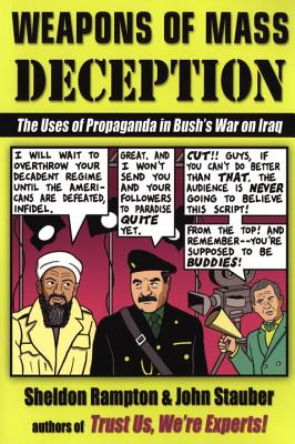 Weapons of Mass Deception: The Uses of Propaganda in Bush's War on Iraq - Rampton, Sheldon, and Stauber, John
