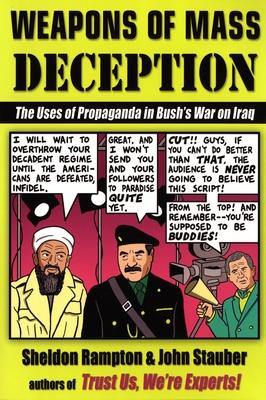 Weapons of Mass Deception: The Uses of Propaganda in Bush's War on Iraq - Rampton, Sheldon