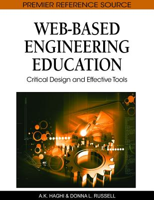 Web-Based Engineering Education: Critical Design and Effective Tools - Russell, Donna L, and Haghi, A K