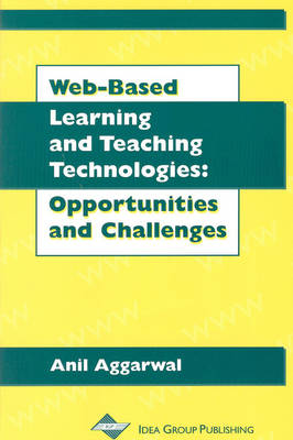 Web-Based Learning and Teaching Technologies: Opportunities and Challenges - Aggarwal, Anil K