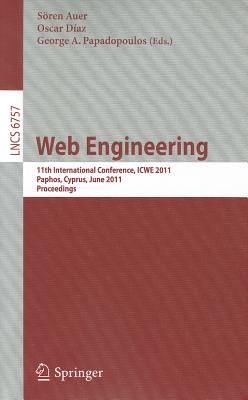 Web Engineering: 11th International Conference, ICWE 2011, Paphos, Cyprus, June 20-24, 2011, Proceedings - Auer, Soren (Editor), and Diaz, Oscar (Editor), and Papadopoulos, George A. (Editor)