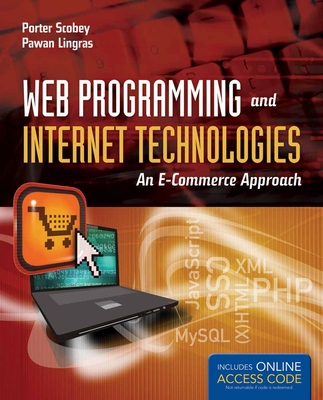 Web Programming and Internet Technologies: An E-Commerce Approach - Scobey, Porter
