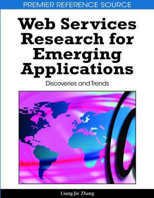 Web Services Research for Emerging Applications: Discoveries and Trends - Zhang, Liang-Jie (Editor)
