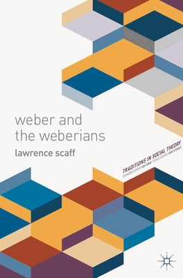 Weber and the Weberians - Scaff, Lawrence A.