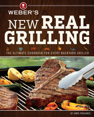 Weber's New Real Grilling - Purviance, Jamie