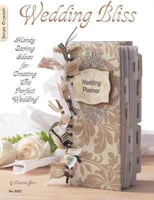 Wedding Bliss: Money Saving Ideas for Creating the Perfect Wedding - Goss, Donna