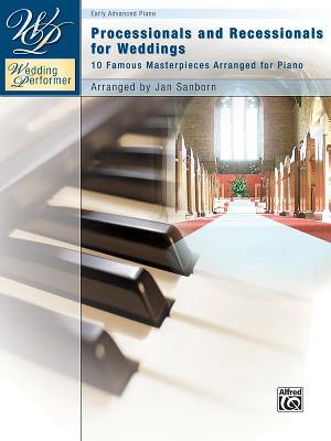 Wedding Performer -- Wedding Processionals and Recessionals: 10 Famous Masterpieces Arranged for Piano - Sanborn, Jan