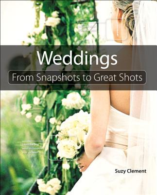 Wedding Photography: From Snapshots to Great Shots - Clement, Suzy