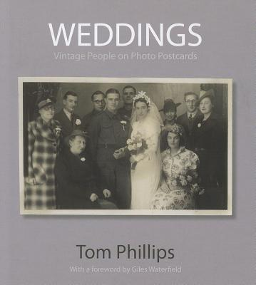 Weddings: Vintage People on Photo Postcards - Phillips, Tom, and Waterfield, Giles (Foreword by)
