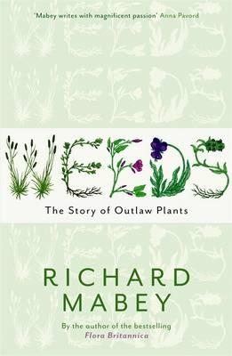 Weeds: The Story of Outlaw Plants - Mabey, Richard