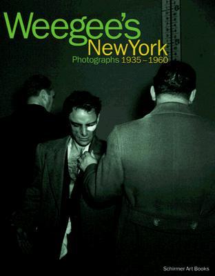 Weegee's New York: Photographs 1935-1960 - Weegee (Photographer)