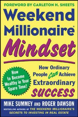 Weekend Millionaire Mindset: How Ordinary People Can Achieve Extraordinary Success - Summey, Mike, and Dawson, Roger