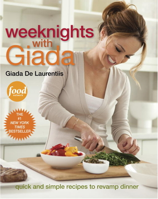 Weeknights with Giada: Quick and Simple Recipes to Revamp Dinner: A Cookbook - de Laurentiis, Giada