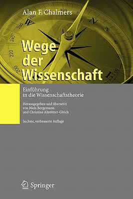 Wege Der Wissenschaft: Einf?hrung in Die Wissenschaftstheorie - Chalmers, Alan F, and Bergemann, Niels (Editor), and Altstotter-Gleich, Christine (Editor)