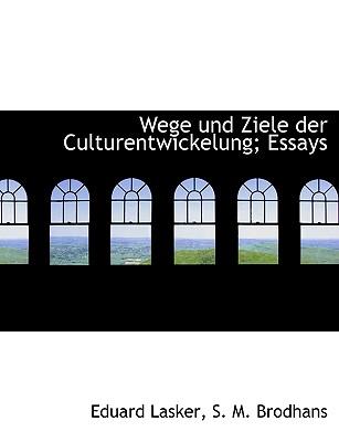 Wege Und Ziele Der Culturentwickelung; Essays - Lasker, Eduard, and S M Brodhans, M Brodhans (Creator)