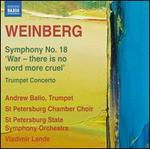 "Weinberg: Symphony No. 18 ""War - there is no word more cruel""; Trumpet Concerto"