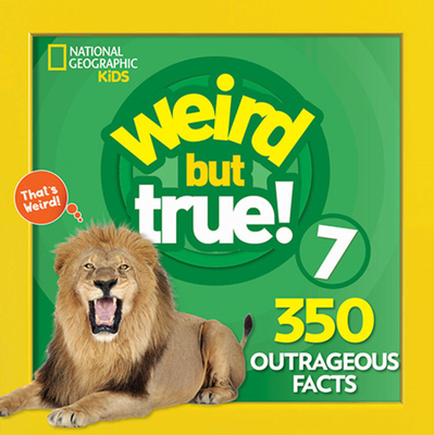 Weird But True 7: Expanded Edition - National Geographic Kids