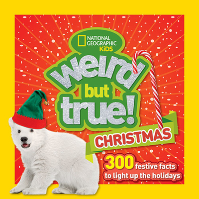 Weird But True Christmas: 300 Festive Facts to Light Up the Holidays - National Geographic Kids