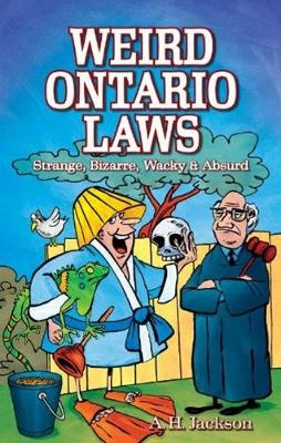 Weird Ontario Laws: Strange, Bizarre, Wacky & Absurd - Jackson, Alan