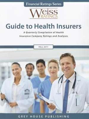 Weiss Ratings Guide to Health Insurers: A Quarterly Compilation of Health Insurance Company Ratings and Analyses - Grey House Publishing (Creator)