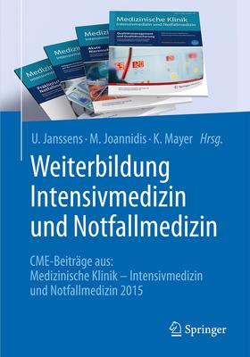 Weiterbildung Intensivmedizin Und Notfallmedizin: Cme-Beitrage Aus: Medizinische Klinik - Intensivmedizin Und Notfallmedizin 2015 - Janssens, U (Editor), and Joannidis, M (Editor), and Mayer, K (Editor)