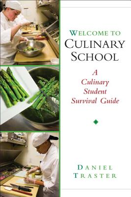Welcome to Culinary School: A Culinary Student Survival Guide - Traster, Daniel