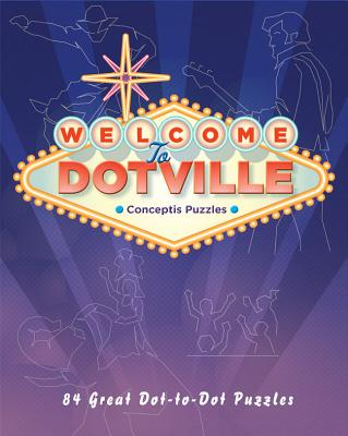 Welcome to Dotville: 80 Great Dot-to-Dot Puzzles - Conceptis Puzzles