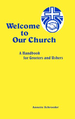Welcome to Our Church: A Guide for Ushers and Greeters - Schroeder, Annette