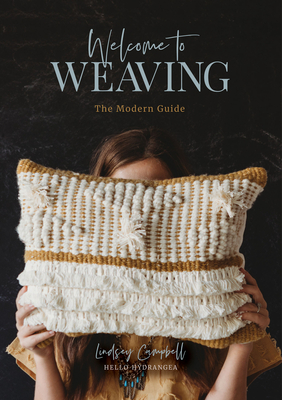 Welcome to Weaving: The Modern Guide - Campbell, Lindsey