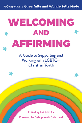 Welcoming and Affirming: A Guide to Supporting and Working with LGBTQ+ Christian Youth - Finke, Leigh (Editor), and Strickland, Kevin (Foreword by)