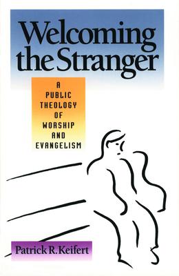 Welcoming the Stranger - Keifert, Patrick R