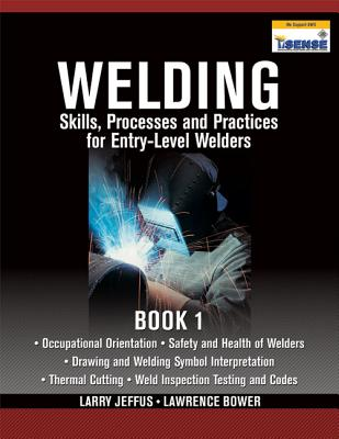 Welding Skills, Processes and Practices for Entry-Level Welders, Book 1 - Jeffus, Larry, and Bower, Lawrence
