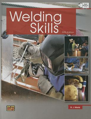 Welding Skills - Moniz, B J